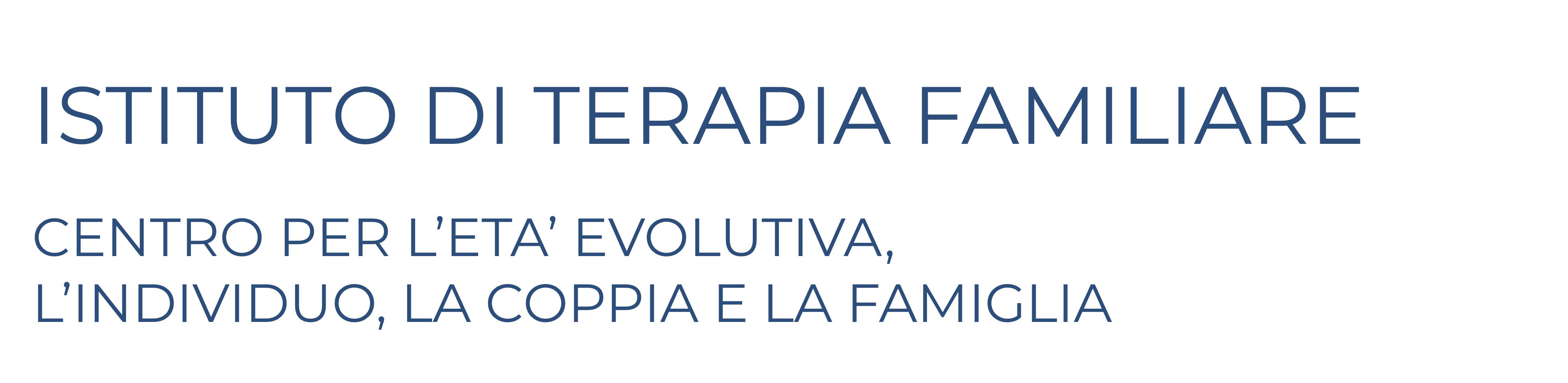 ISTITUTO DI TERAPIA FAMILIARE CENTRO PER L'ETA' EVOLUTIVA, L'INDIVIDUO, LA COPPIA E LA FAMIGLIA